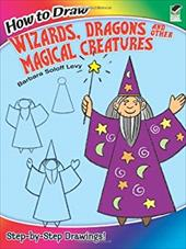 How to Draw Wizards, Dragons and Other Magical Creatures 21441642