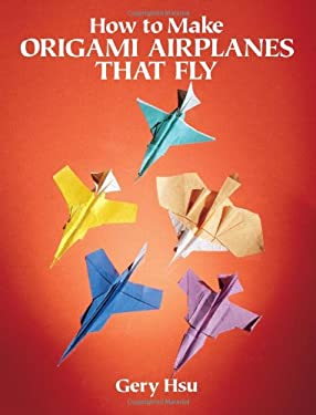 How to Make Origami Airplanes That Fly 9780486273525