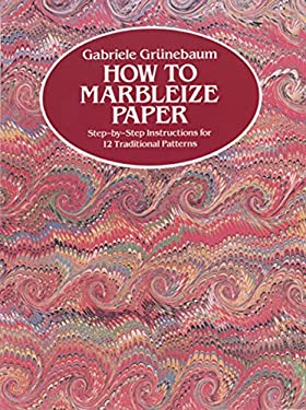 How to Marbleize Paper: Step-By-Step Instructions for 12 Traditional Patterns 9780486246512