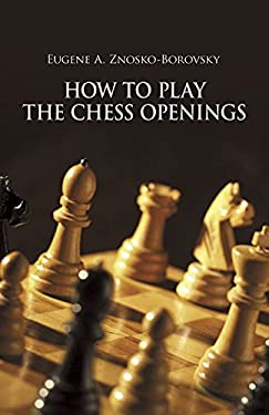 How to Play the Chess Openings 9780486227955