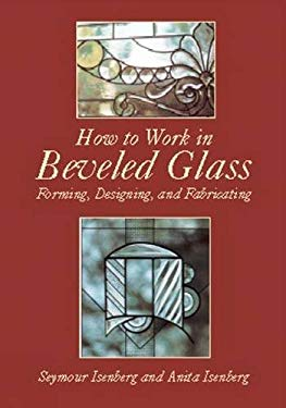 How to Work in Beveled Glass: Forming, Designing, and Fabricating 9780486420622