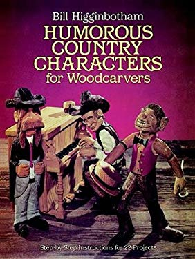 Humorous Country Characters for Woodcarvers: Step-By-Step Instructions for 22 Projects 9780486246710
