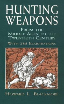 Hunting Weapons from the Middle Ages to the Twentieth Century: With 288 Illustrations 9780486409610