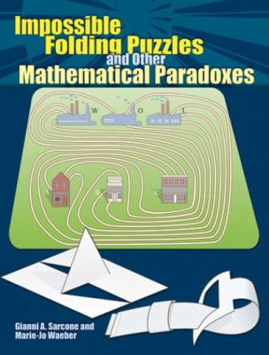 Impossible Folding Puzzles and Other Mathematical Paradoxes 9780486493510