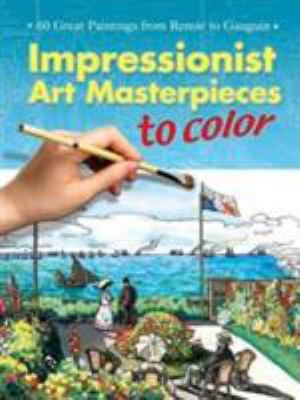Impressionist Art Masterpieces to Color: 60 Great Paintings from Renoir to Gauguin 9780486451350