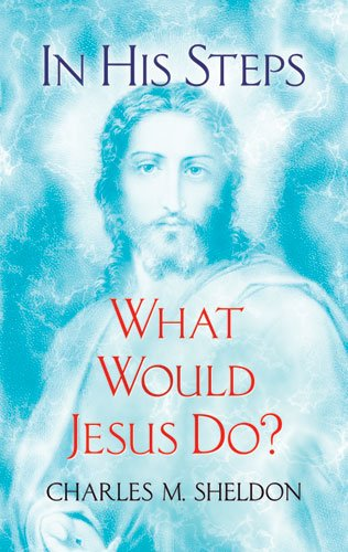 In His Steps: What Would Jesus Do? 9780486479002