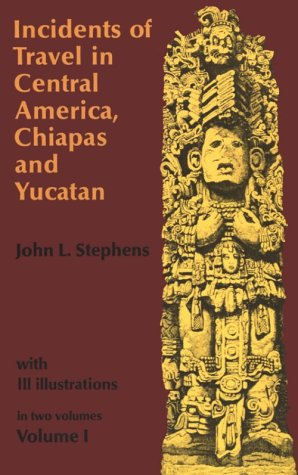 Incidents of Travel in Central America, Chiapas, and Yucatan, Volume I 9780486224046