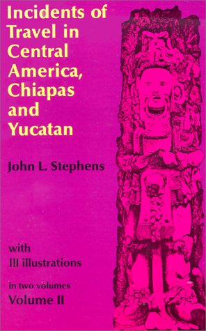 Incidents of Travel in Central America, Chiapas, and Yucatan, Vol. 2 9780486224053