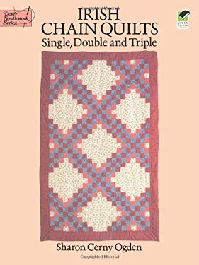 Irish Chain Quilts: Single, Double and Triple 9780486269627