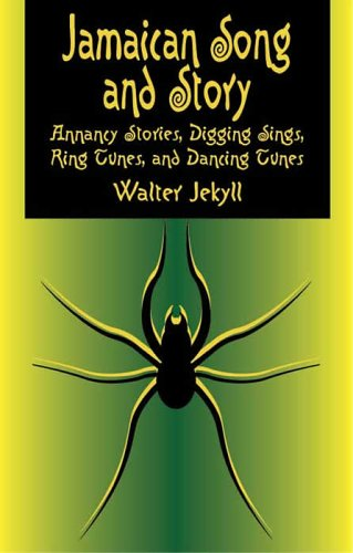 Jamaican Song and Story: Annancy Stories, Digging Sings, Ring Tunes, and Dancing Tunes 9780486437200