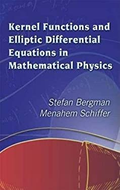 Kernel Functions and Elliptic Differential Equations in Mathematical Physics 9780486445533