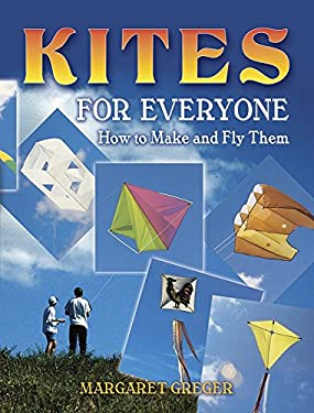 Kites for Everyone: How to Make and Fly Them 9780486452951