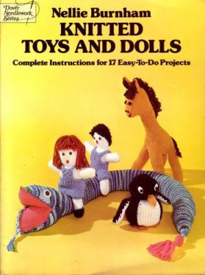 Knitted Toys and Dolls: Complete Instructions for 17 Easy-To-Do Projects 9780486241487