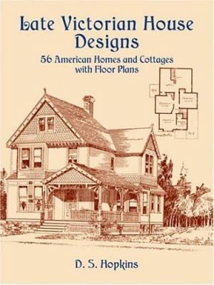 Late Victorian House Designs: 56 American Homes and Cottages with Floor Plans 9780486435930