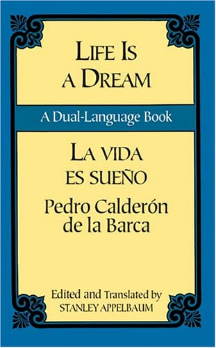 Life Is a Dream/La Vida Es Sueno: A Dual-Language Book 9780486424736