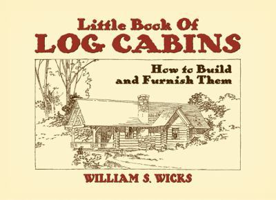 Little Book of Log Cabins: How to Build and Furnish Them 9780486442594
