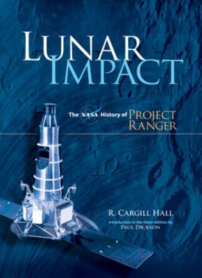 Lunar Impact: The NASA History of Project Ranger 9780486477572