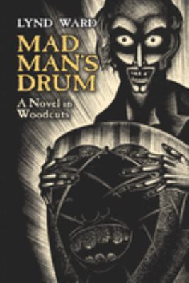 Mad Man's Drum: A Novel in Woodcuts 9780486445007