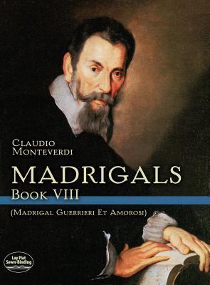 Madrigals: Book VIII (Madrigali Guerrieri Et Amorosi) 9780486267395