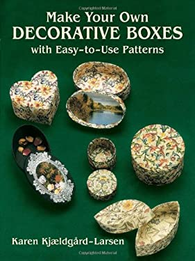 Make Your Own Decorative Boxes with Easy-To-Use Patterns 9780486278148