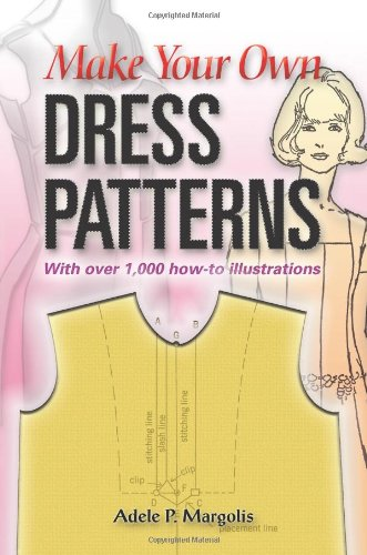 Make Your Own Dress Patterns: A Primer in Patternmaking for Those Who Like to Sew 9780486452548