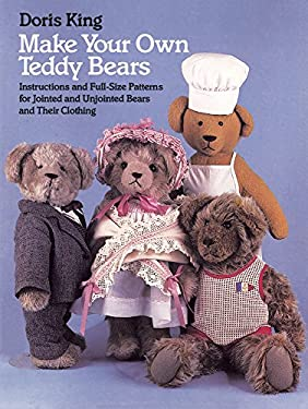 Make Your Own Teddy Bears: Instructions and Full-Size Patterns for Jointed and Unjointed Bears and Their Clothing 9780486249421