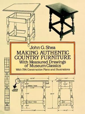 Making Authentic Country Furniture: With Measured Drawings of Museum Classics 9780486277745