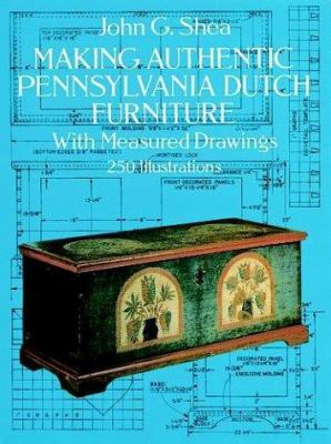Making Authentic Pennsylvania Dutch Furniture: With Measured Drawings 9780486272276