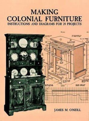 Making Colonial Furniture: Instructions and Diagrams for 24 Projects 9780486296661