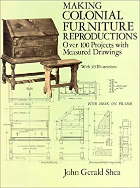 Making Colonial Furniture Reproductions: Over 100 Projects with Measured Drawings 9780486282626