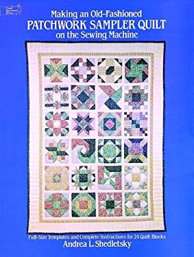 Making an Old-Fashioned Patchwork Sampler Quilt on the Sewing Machine: Full-Size Templates and Complete Instructions for 24 Quilt Blocks 9780486245881