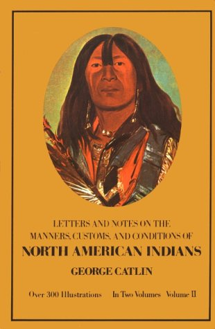Manners, Customs, and Conditions of the North American Indians, Volume II 9780486221199