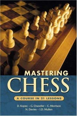 Mastering Chess: A Course in 21 Lessons 9780486450612