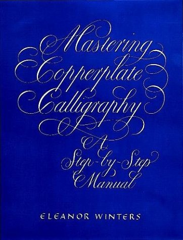 Mastering Copperplate Calligraphy, a Step-By-Step Manual 9780486409511