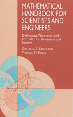 Mathematical Handbook for Scientists and Engineers: Definitions, Theorems, and Formulas for Reference and Review 9780486411477
