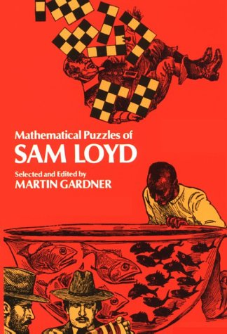 Mathematical Puzzles of Sam Loyd Mathematical Puzzles of Sam Loyd 9780486204987