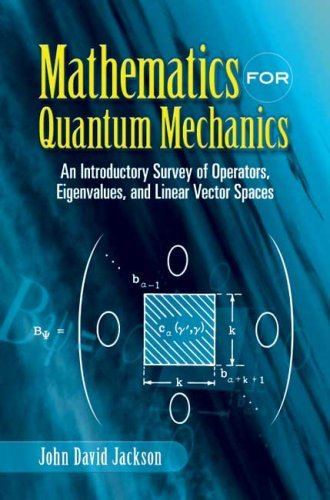 Mathematics for Quantum Mechanics: An Introductory Survey of Operators, Eigenvalues, and Linear Vector Spaces 9780486453088