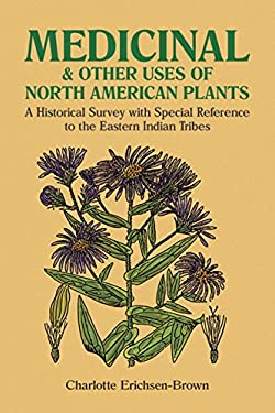Medicinal and Other Uses of North American Plants: A Historical Survey with Special Reference to the Eastern Indian Tribes 9780486259512