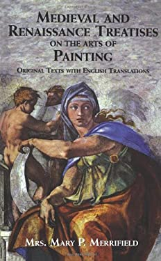 Medieval and Renaissance Treatises on the Arts of Painting: Original Texts with English Translations