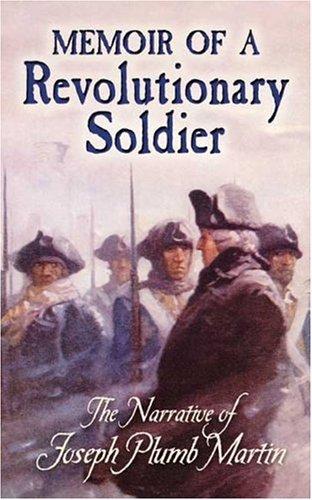Memoir of a Revolutionary Soldier: The Narrative of Joseph Plumb Martin 9780486451466