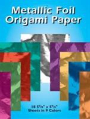 Metallic Foil Origami Paper: 18 5-7/8 X 5-7/8 Sheets in 9 Colors 9780486417707