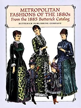 Metropolitan Fashions of the 1880s: From the 1885 Butterick Catalog 9780486297064
