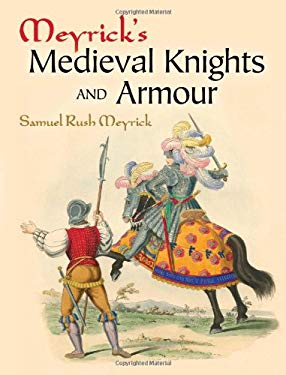 Meyrick's Medieval Knights and Armour 9780486457512