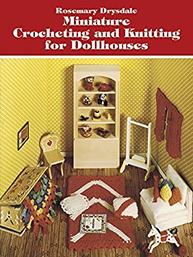 Miniature Crocheting and Knitting for Dollhouses 9780486239644