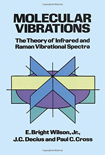 Molecular Vibrations Molecular Vibrations: The Theory of Infrared and Raman Vibrational Spectra the Theory of Infrared and Raman Vibrational Spectra