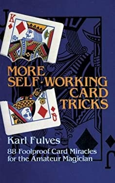 More Self-Working Card Tricks: 88 Foolproof Card Miracles for the Amateur Magician 9780486245805