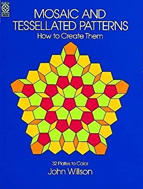 Mosaic and Tessellated Patterns: How to Create Them, with 32 Plates to Color 9780486243795