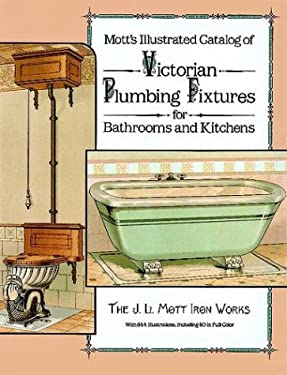 Mott's Illustrated Catalog of Victorian Plumbing Fixtures for Bathrooms and Kitc 9780486255262
