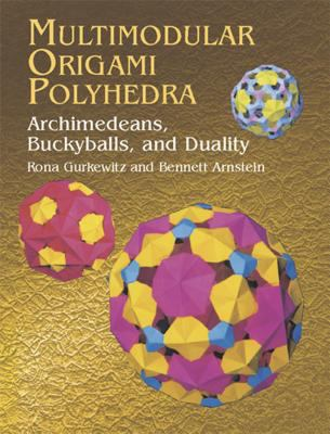Multimodular Origami Polyhedra: Archimedeans, Buckyballs and Duality 9780486423173