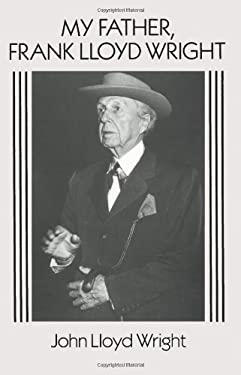 My Father, Frank Lloyd Wright 9780486269863
